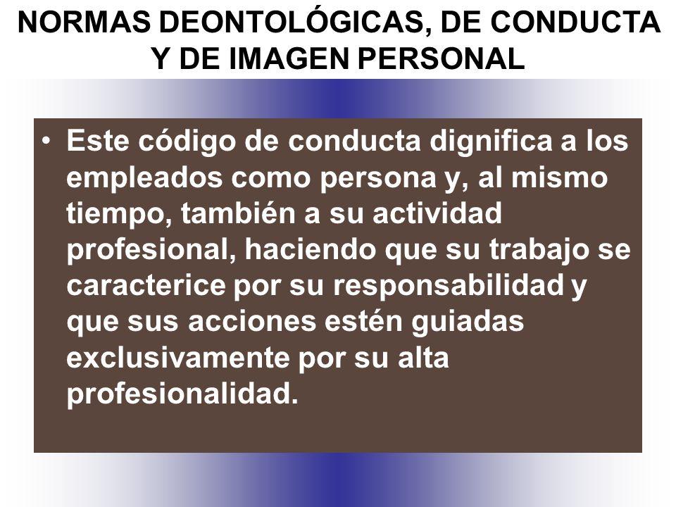 NORMAS DEONTOLÓGICAS, DE CONDUCTA Y DE IMAGEN PERSONAL