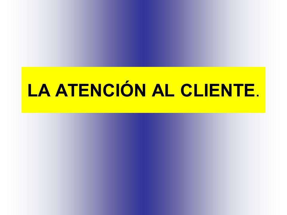 LA ATENCIÓN AL CLIENTE.