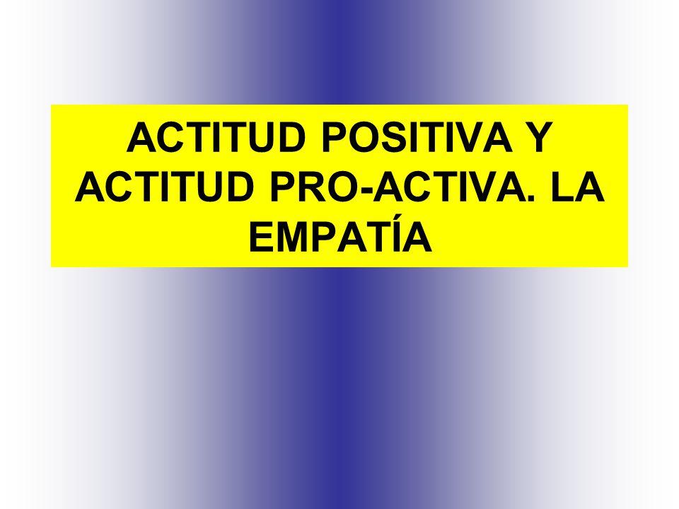 ACTITUD POSITIVA Y ACTITUD PRO-ACTIVA. LA EMPATÍA