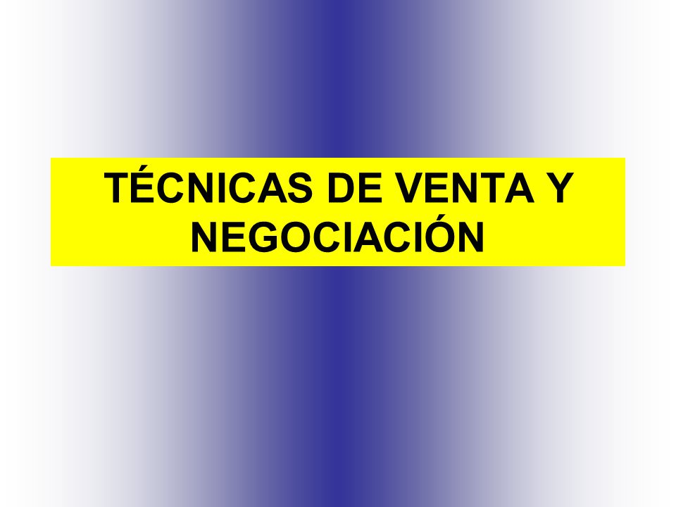 TÉCNICAS DE VENTA Y NEGOCIACIÓN