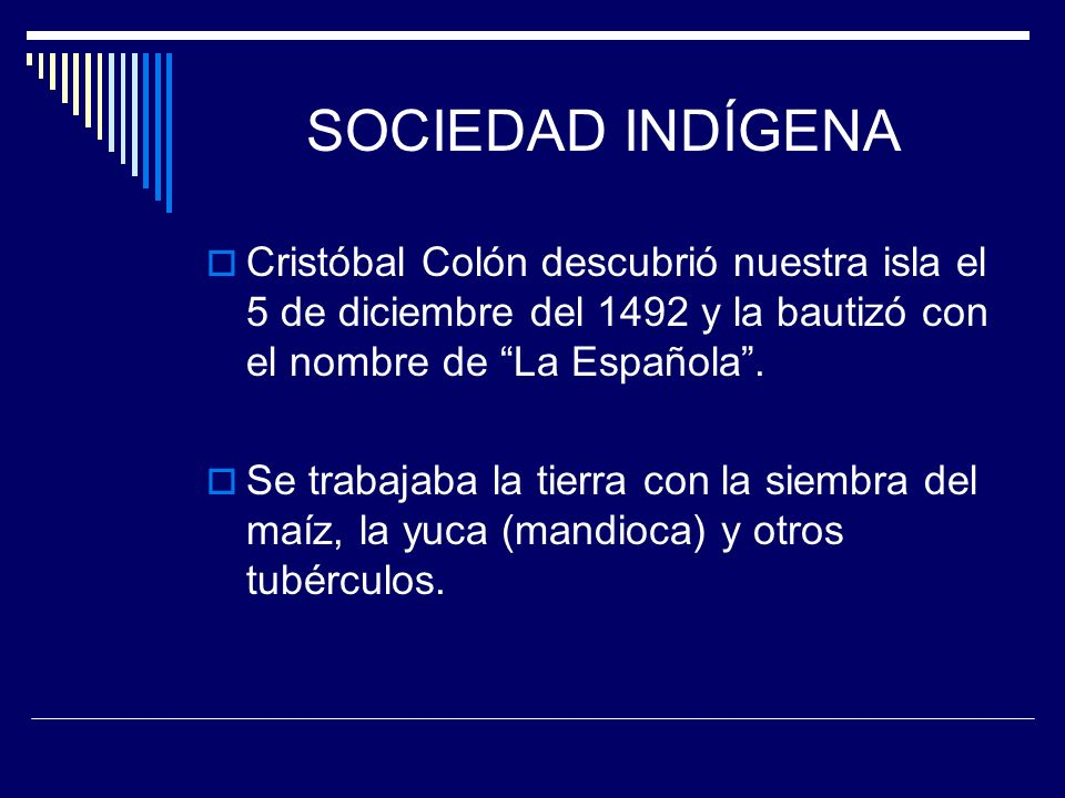 SOCIEDAD INDÍGENA Cristóbal Colón descubrió nuestra isla el 5 de diciembre del 1492 y la bautizó con el nombre de La Española .