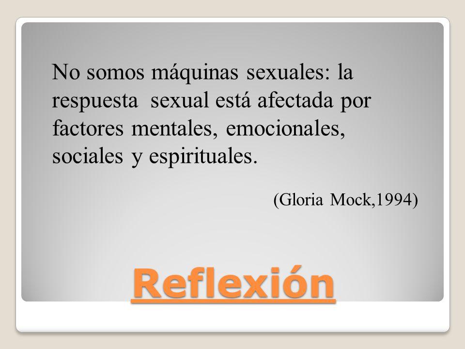 No somos máquinas sexuales: la respuesta sexual está afectada por factores mentales, emocionales, sociales y espirituales.