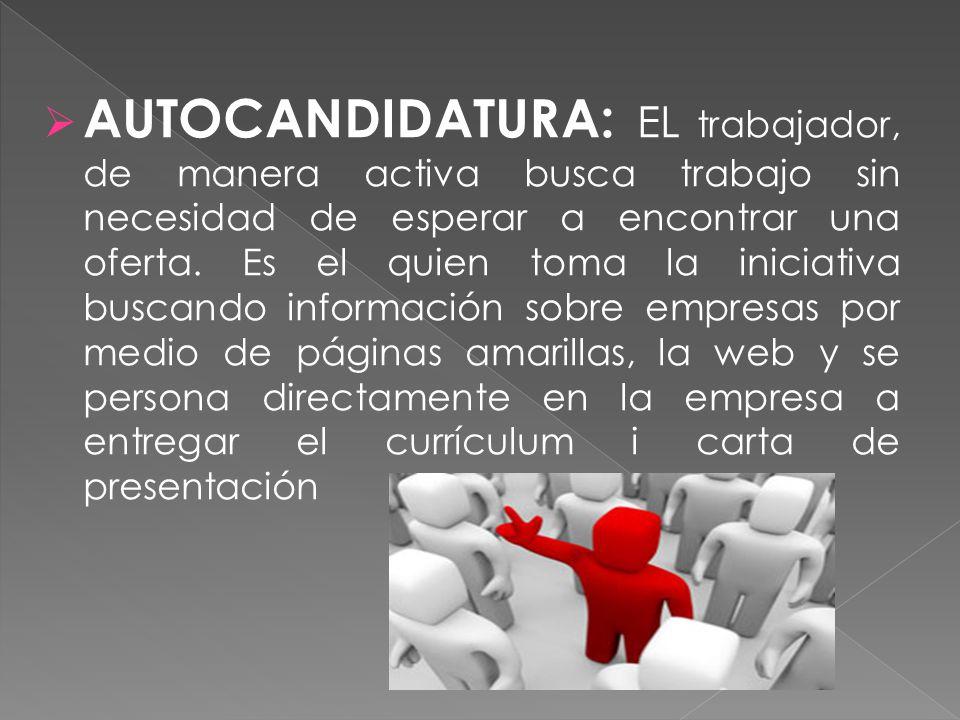 AUTOCANDIDATURA: EL trabajador, de manera activa busca trabajo sin necesidad de esperar a encontrar una oferta.