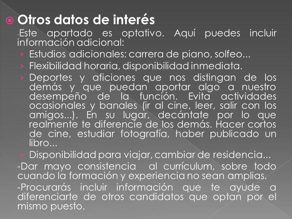 Otros datos de interés -Este apartado es optativo. Aquí puedes incluir información adicional: Estudios adicionales: carrera de piano, solfeo...