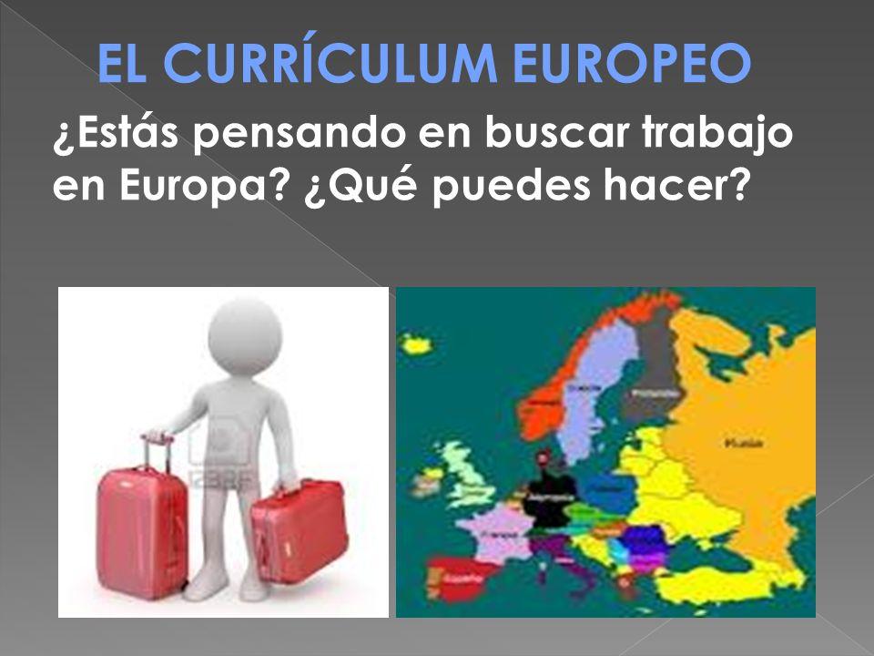EL CURRÍCULUM EUROPEO ¿Estás pensando en buscar trabajo en Europa ¿Qué puedes hacer