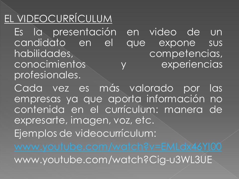 EL VIDEOCURRÍCULUM Es la presentación en video de un candidato en el que expone sus habilidades, competencias, conocimientos y experiencias profesionales.