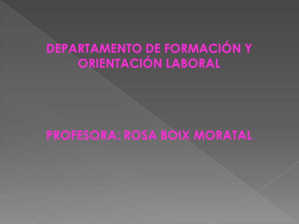 DEPARTAMENTO DE FORMACIÓN Y ORIENTACIÓN LABORAL PROFESORA: ROSA BOIX MORATAL