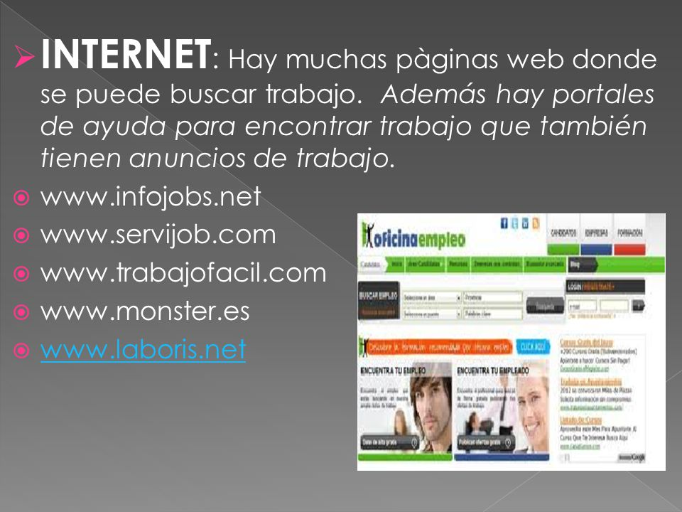 INTERNET: Hay muchas pàginas web donde se puede buscar trabajo