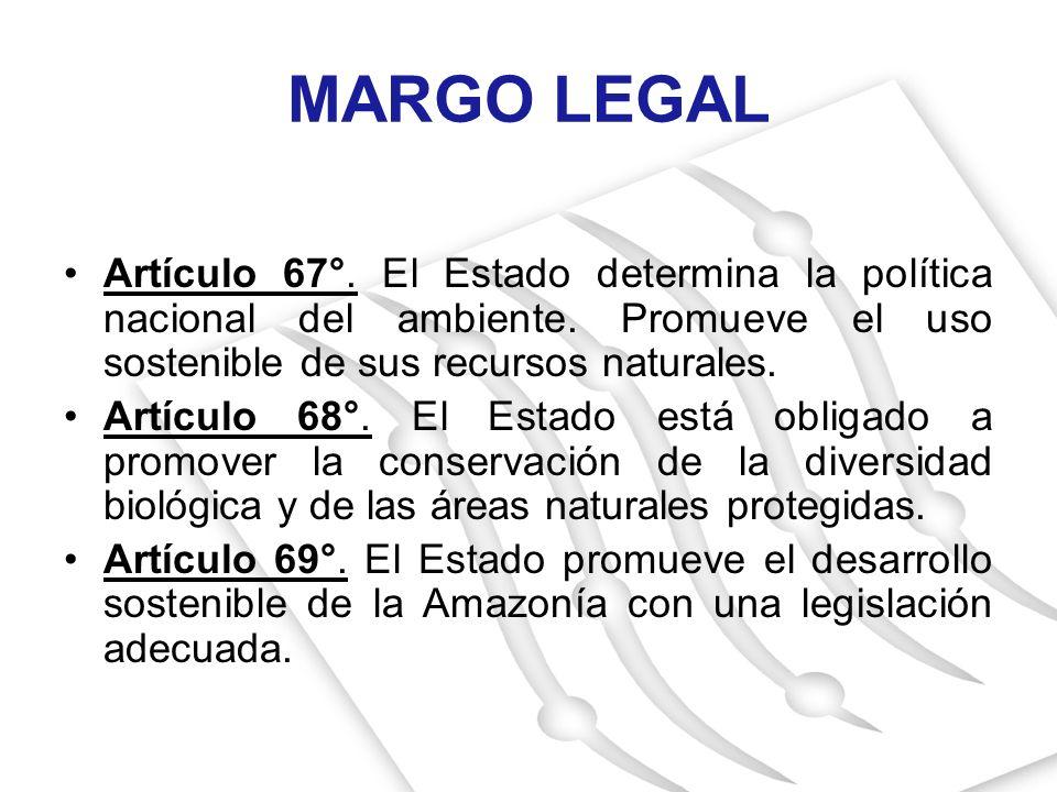 MARGO LEGAL Artículo 67°. El Estado determina la política nacional del ambiente. Promueve el uso sostenible de sus recursos naturales.