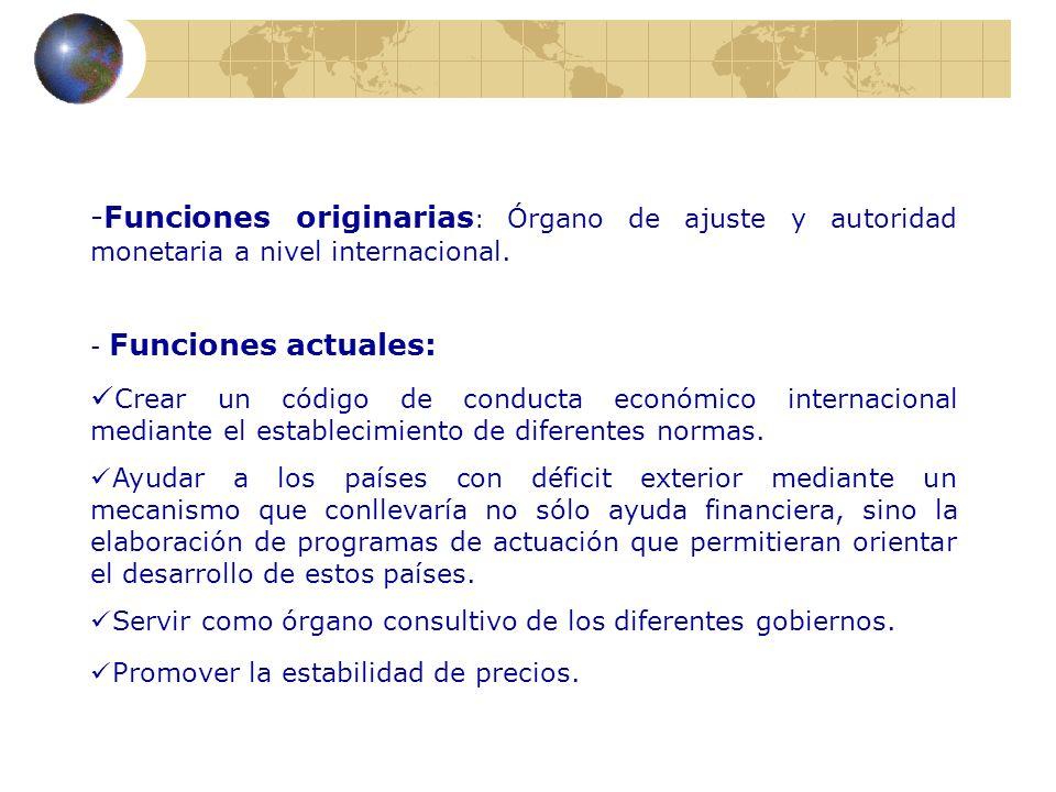 Funciones originarias: Órgano de ajuste y autoridad monetaria a nivel internacional.