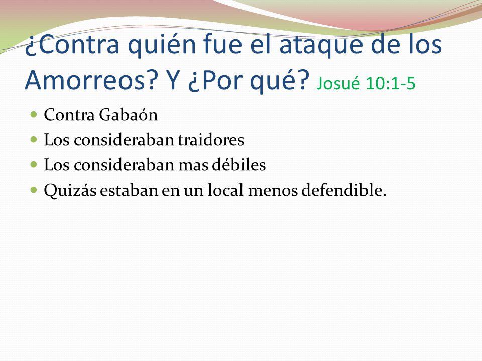 ¿Contra quién fue el ataque de los Amorreos Y ¿Por qué Josué 10:1-5