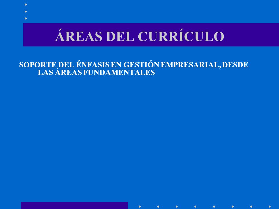 ÁREAS DEL CURRÍCULO SOPORTE DEL ÉNFASIS EN GESTIÓN EMPRESARIAL, DESDE LAS ÁREAS FUNDAMENTALES