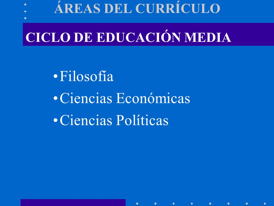 Filosofía Ciencias Económicas Ciencias Políticas ÁREAS DEL CURRÍCULO