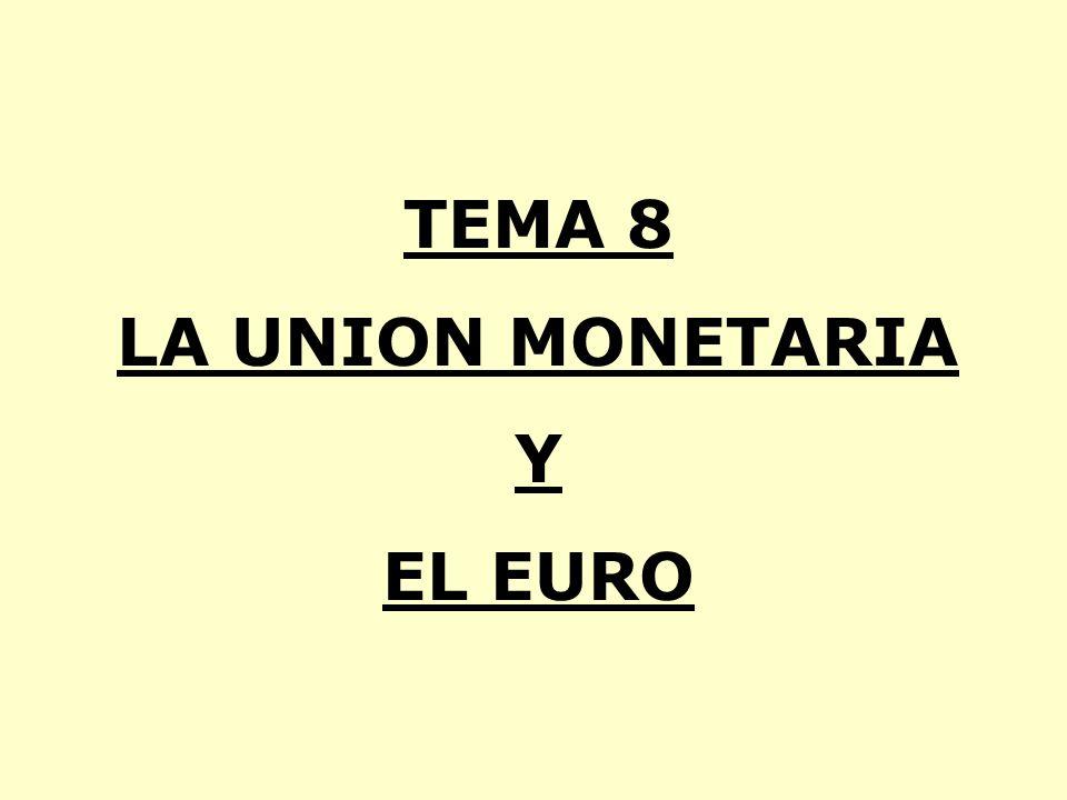 TEMA 8 LA UNION MONETARIA Y EL EURO