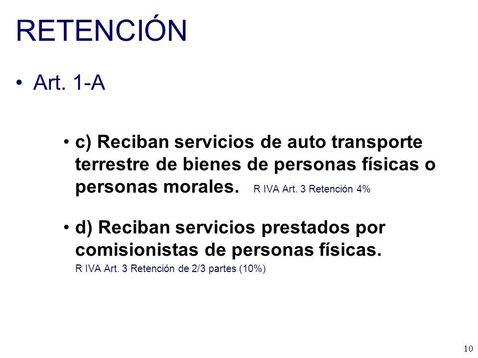 RETENCIÓN Art. 1-A. c) Reciban servicios de auto transporte terrestre de bienes de personas físicas o personas morales. R IVA Art. 3 Retención 4%
