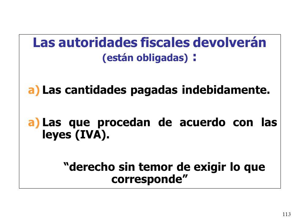 Las autoridades fiscales devolverán (están obligadas) :