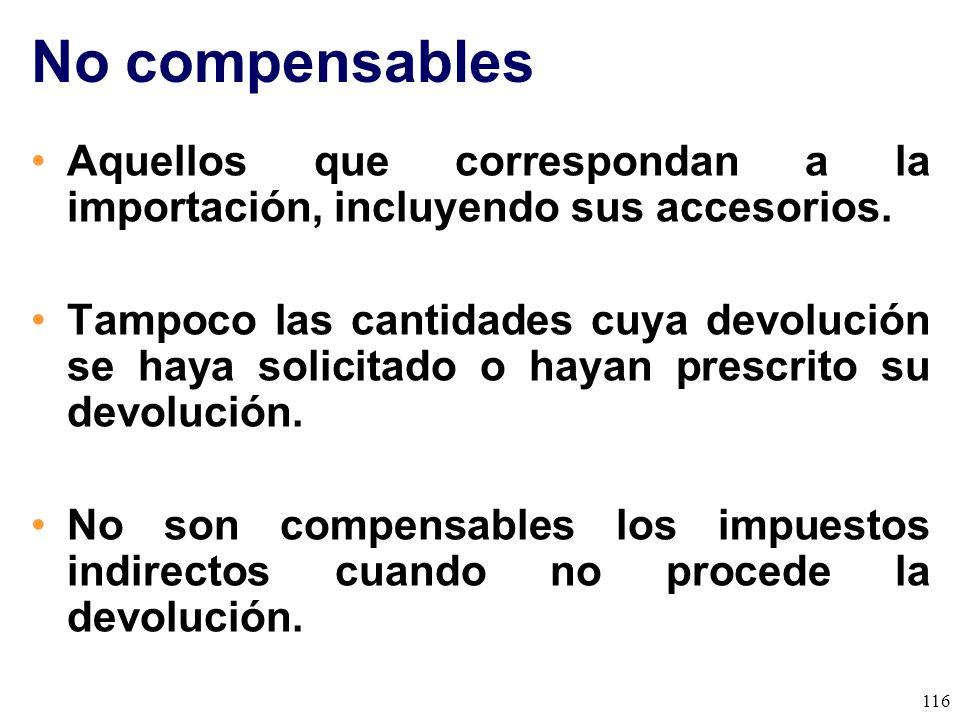No compensables Aquellos que correspondan a la importación, incluyendo sus accesorios.