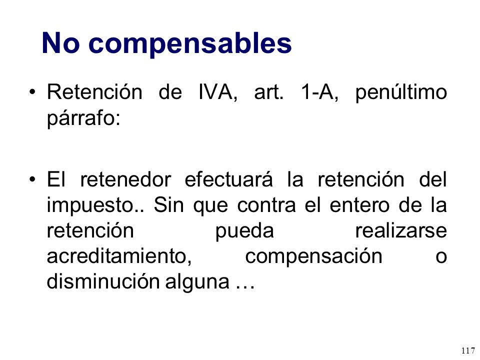 No compensables Retención de IVA, art. 1-A, penúltimo párrafo: