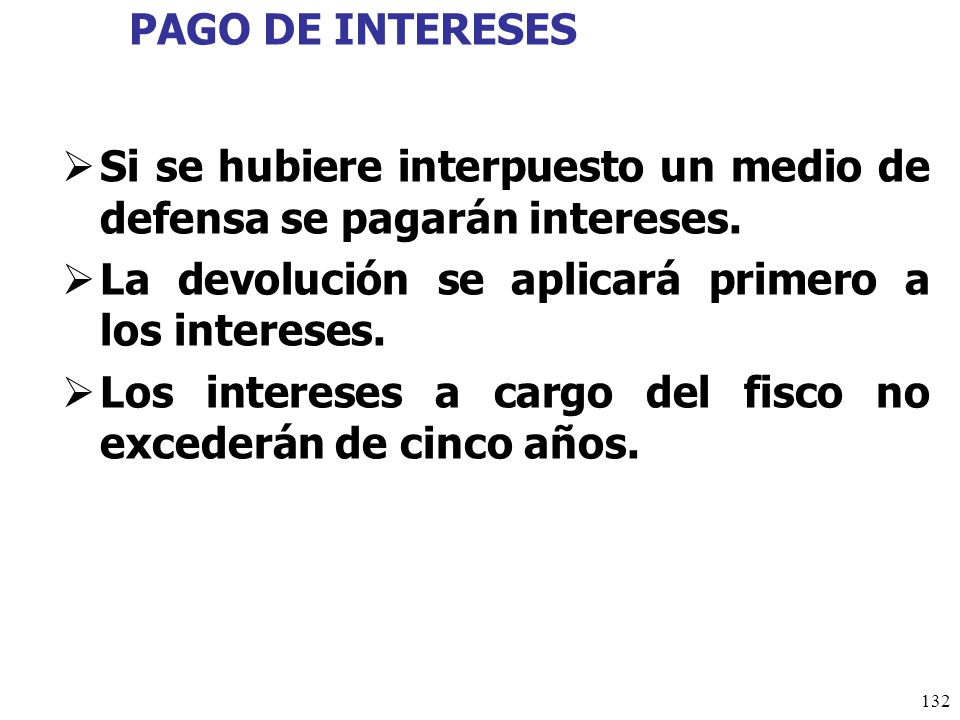 PAGO DE INTERESES Si se hubiere interpuesto un medio de defensa se pagarán intereses. La devolución se aplicará primero a los intereses.