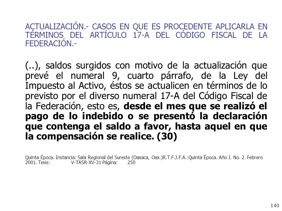 ACTUALIZACIÓN.- CASOS EN QUE ES PROCEDENTE APLICARLA EN TÉRMINOS DEL ARTÍCULO 17-A DEL CÓDIGO FISCAL DE LA FEDERACIÓN.-