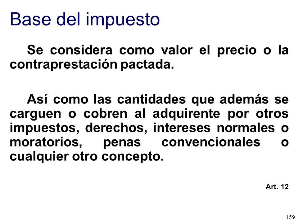 Base del impuesto Se considera como valor el precio o la contraprestación pactada.