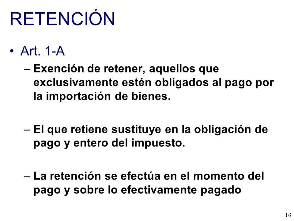 RETENCIÓN Art. 1-A. Exención de retener, aquellos que exclusivamente estén obligados al pago por la importación de bienes.