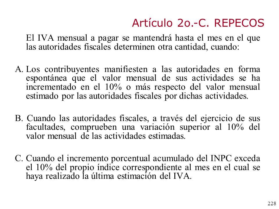 Artículo 2o.-C. REPECOS El IVA mensual a pagar se mantendrá hasta el mes en el que las autoridades fiscales determinen otra cantidad, cuando: