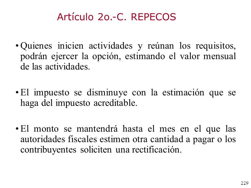Artículo 2o.-C. REPECOS Quienes inicien actividades y reúnan los requisitos, podrán ejercer la opción, estimando el valor mensual de las actividades.