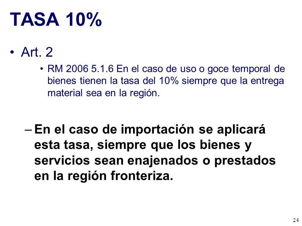 TASA 10% Art. 2. RM 2006 5.1.6 En el caso de uso o goce temporal de bienes tienen la tasa del 10% siempre que la entrega material sea en la región.