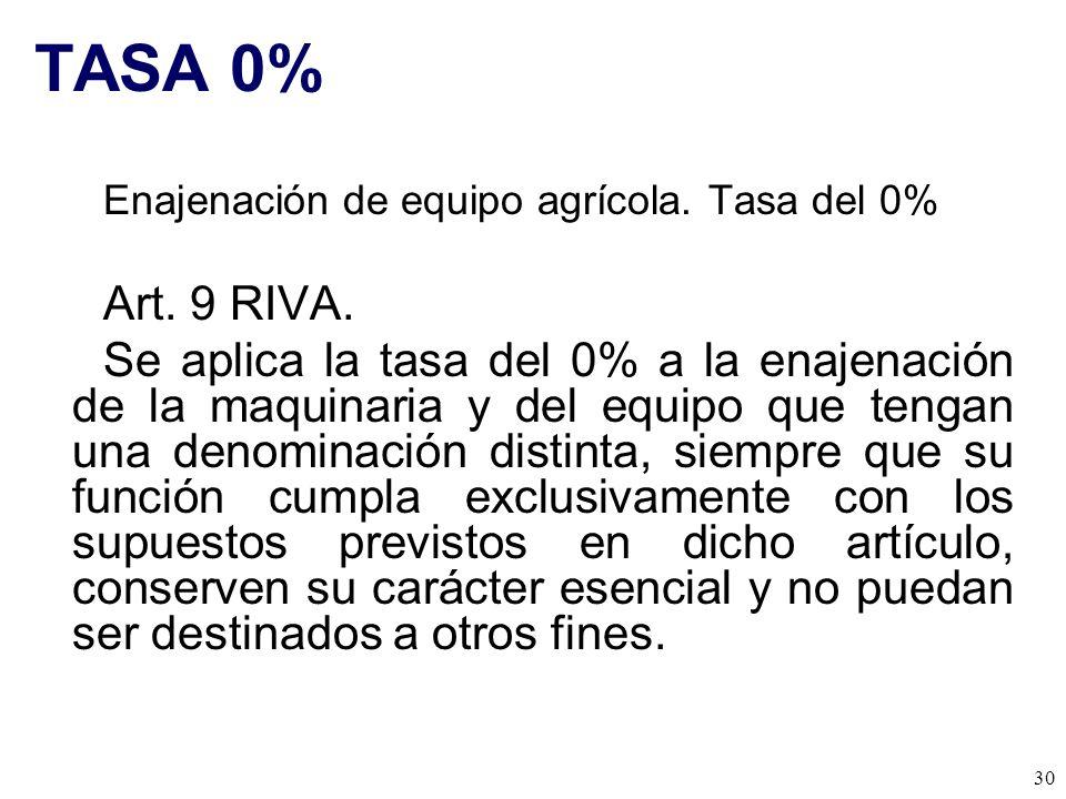 TASA 0% Enajenación de equipo agrícola. Tasa del 0% Art. 9 RIVA.