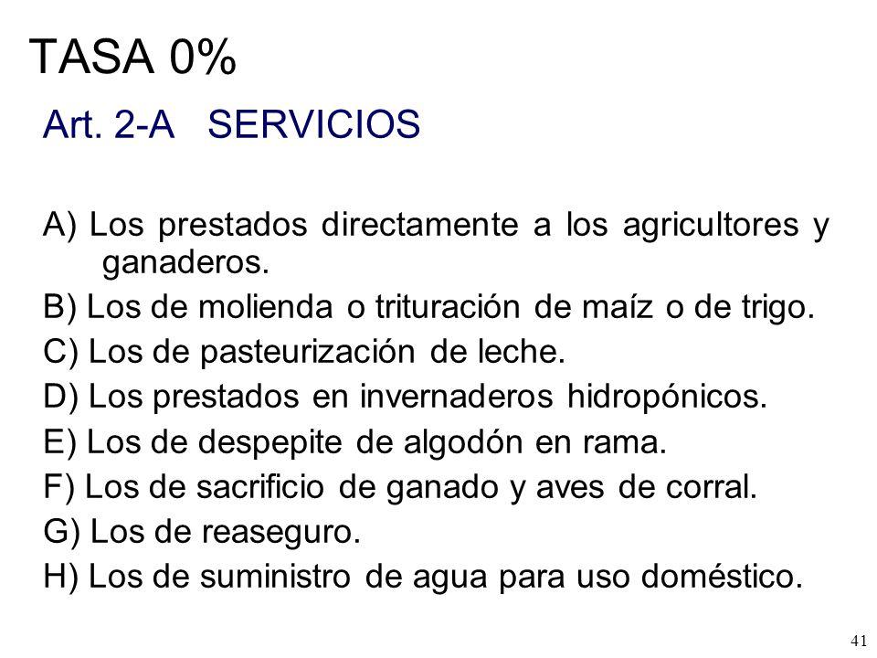 TASA 0% Art. 2-A SERVICIOS. A) Los prestados directamente a los agricultores y ganaderos. B) Los de molienda o trituración de maíz o de trigo.