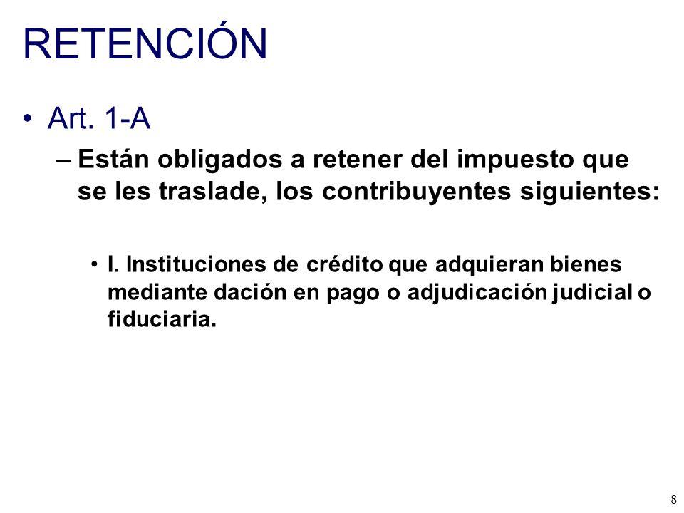 RETENCIÓN Art. 1-A. Están obligados a retener del impuesto que se les traslade, los contribuyentes siguientes: