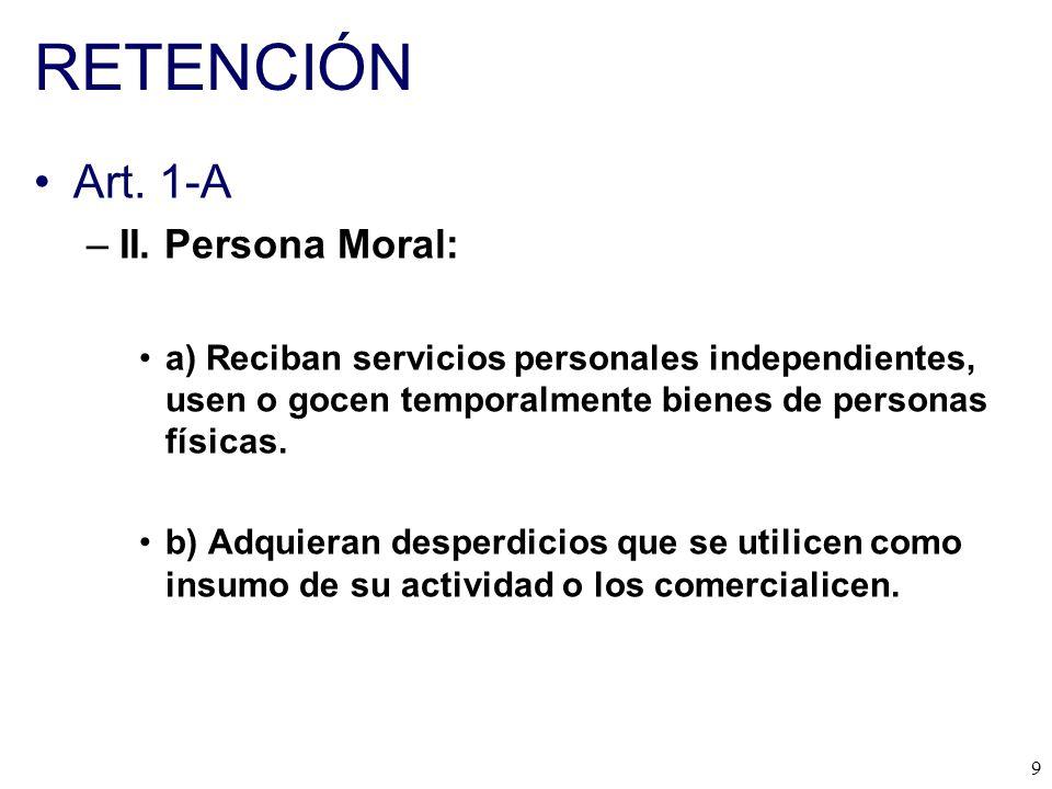 RETENCIÓN Art. 1-A II. Persona Moral: