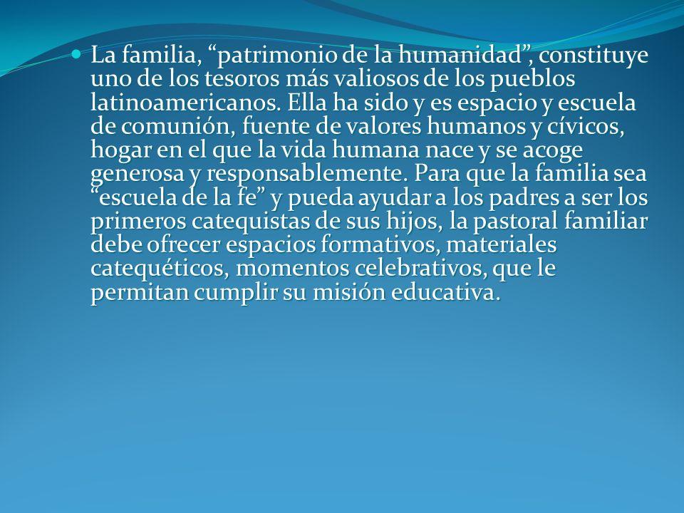 La familia, patrimonio de la humanidad , constituye uno de los tesoros más valiosos de los pueblos latinoamericanos.