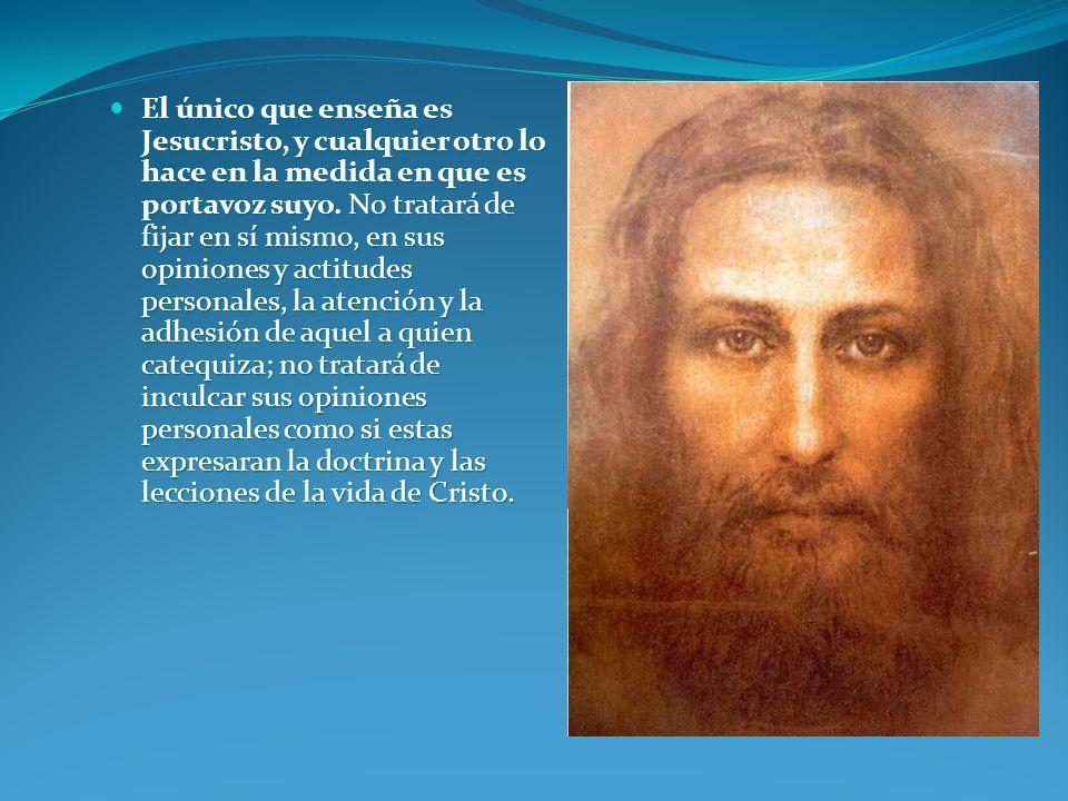 El único que enseña es Jesucristo, y cualquier otro lo hace en la medida en que es portavoz suyo.
