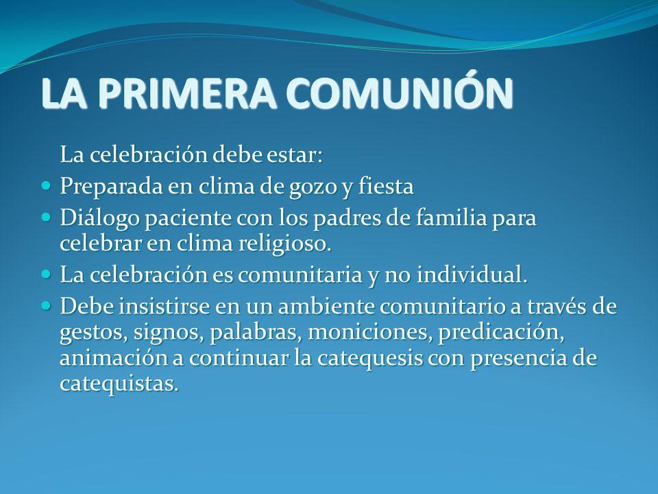 LA PRIMERA COMUNIÓN La celebración debe estar: