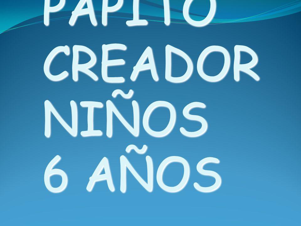PAPITO CREADOR NIÑOS 6 AÑOS