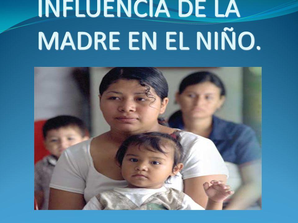 INFLUENCIA DE LA MADRE EN EL NIÑO.