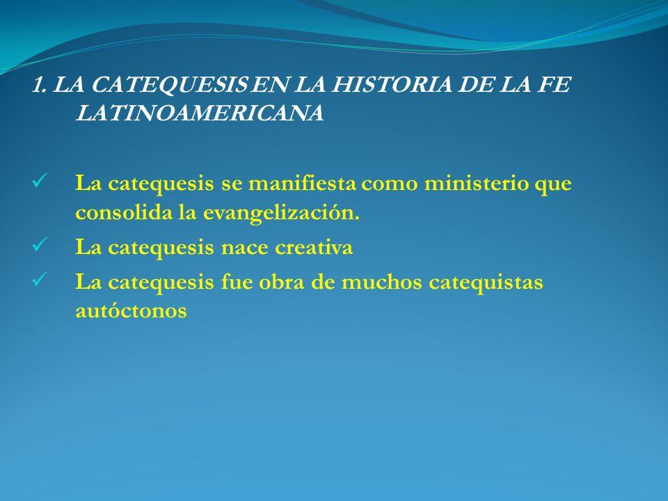 1. LA CATEQUESIS EN LA HISTORIA DE LA FE LATINOAMERICANA