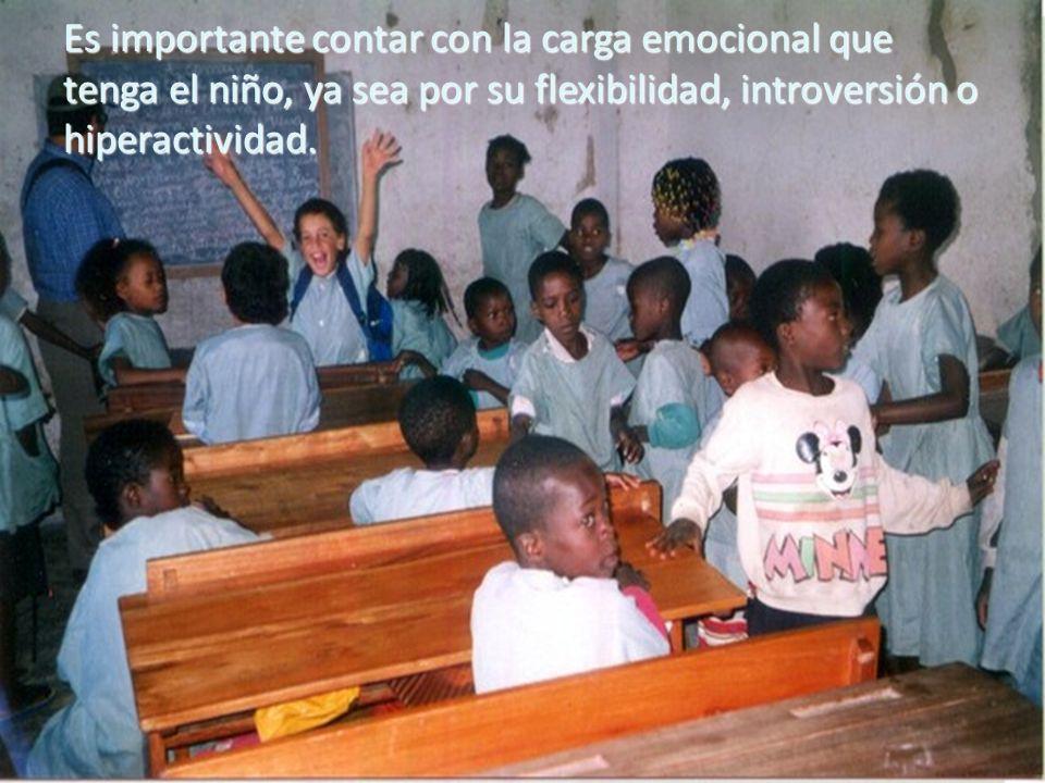 Es importante contar con la carga emocional que tenga el niño, ya sea por su flexibilidad, introversión o hiperactividad.