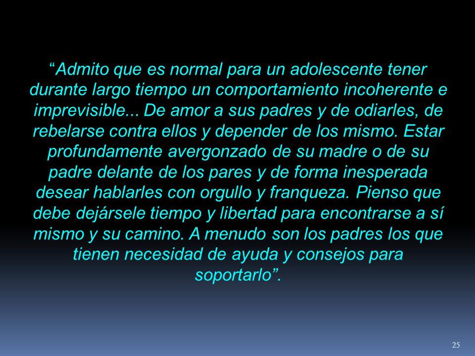 Admito que es normal para un adolescente tener durante largo tiempo un comportamiento incoherente e imprevisible...