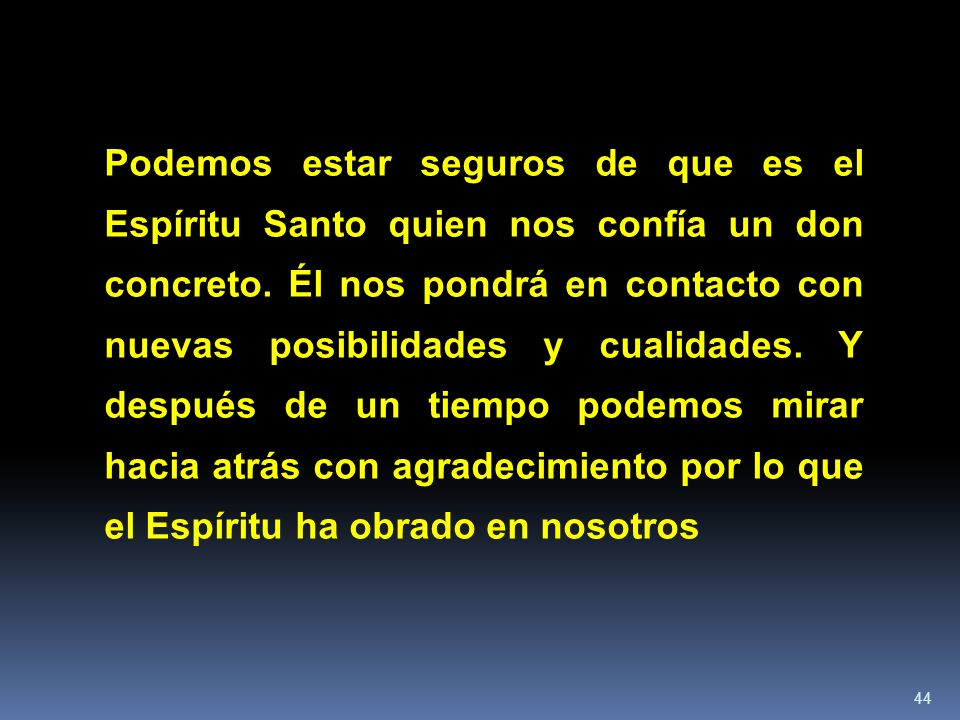 Podemos estar seguros de que es el Espíritu Santo quien nos confía un don concreto.