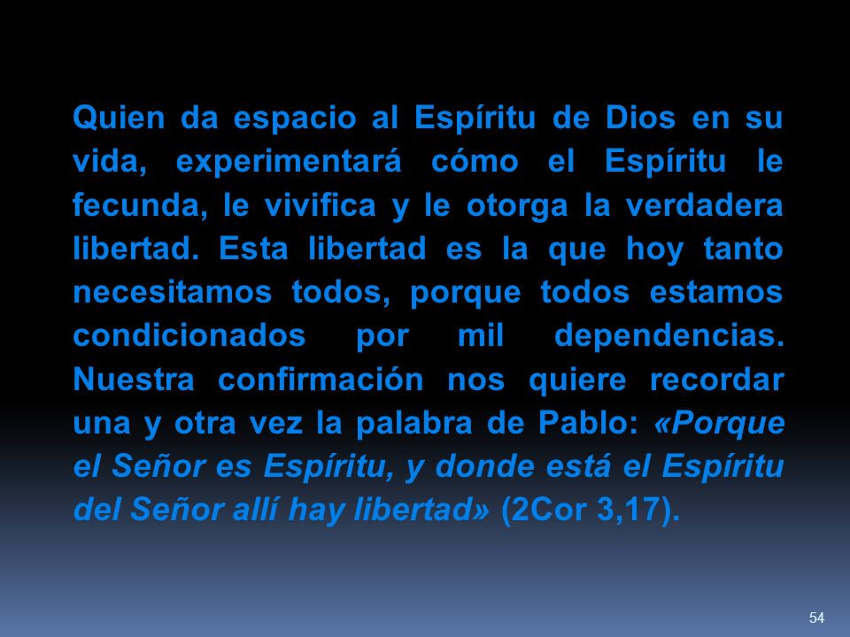 Quien da espacio al Espíritu de Dios en su vida, experimentará cómo el Espíritu le fecunda, le vivifica y le otorga la verdadera libertad.