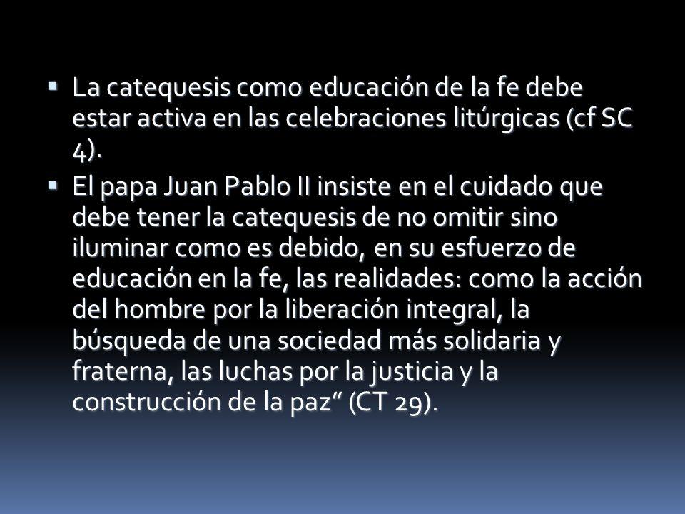 La catequesis como educación de la fe debe estar activa en las celebraciones litúrgicas (cf SC 4).