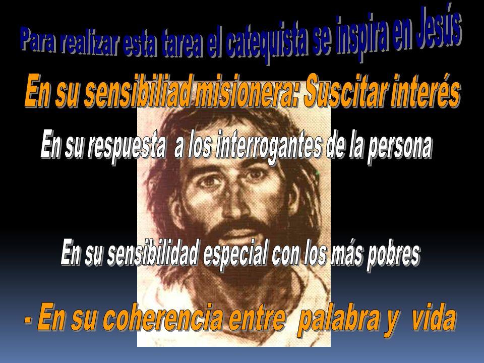 Para realizar esta tarea el catequista se inspira en Jesús
