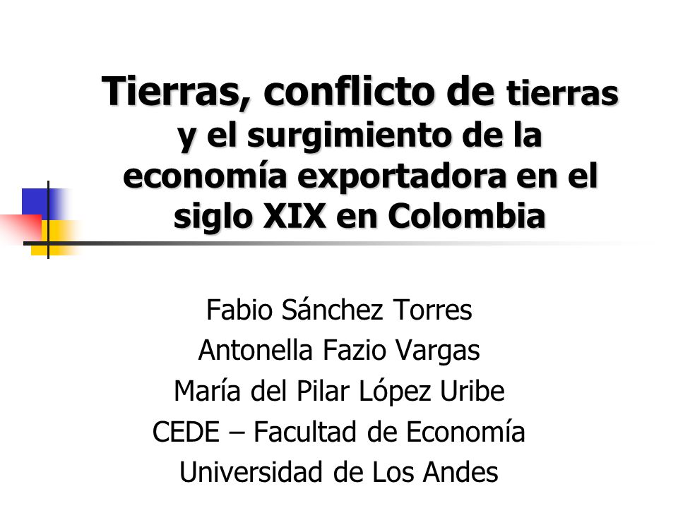 Tierras, conflicto de tierras y el surgimiento de la economía exportadora en el siglo XIX en Colombia