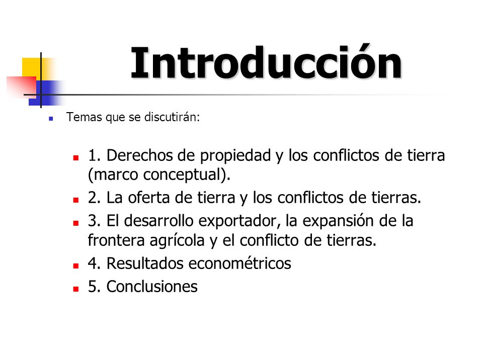 Introducción Temas que se discutirán: 1. Derechos de propiedad y los conflictos de tierra (marco conceptual).