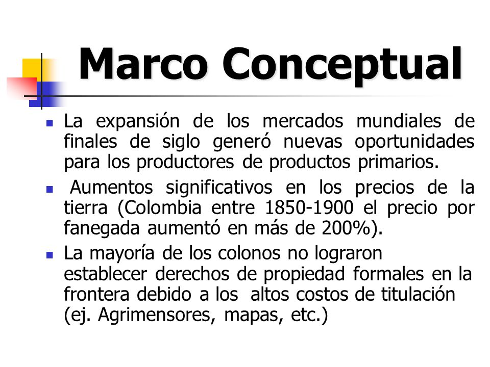 Marco Conceptual La expansión de los mercados mundiales de finales de siglo generó nuevas oportunidades para los productores de productos primarios.