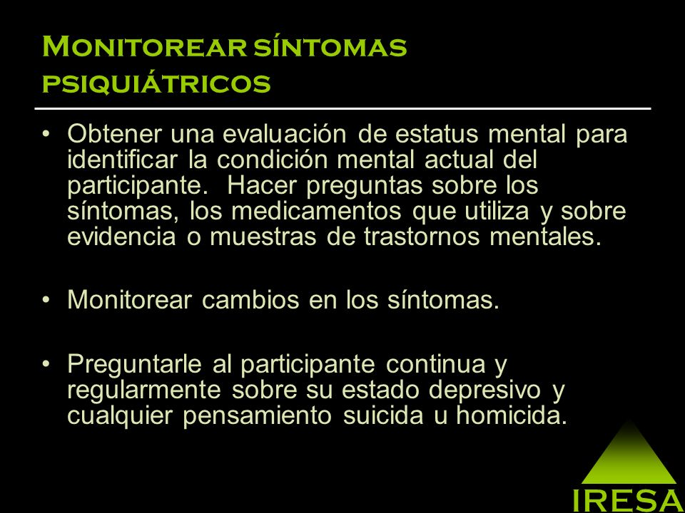 Monitorear síntomas psiquiátricos