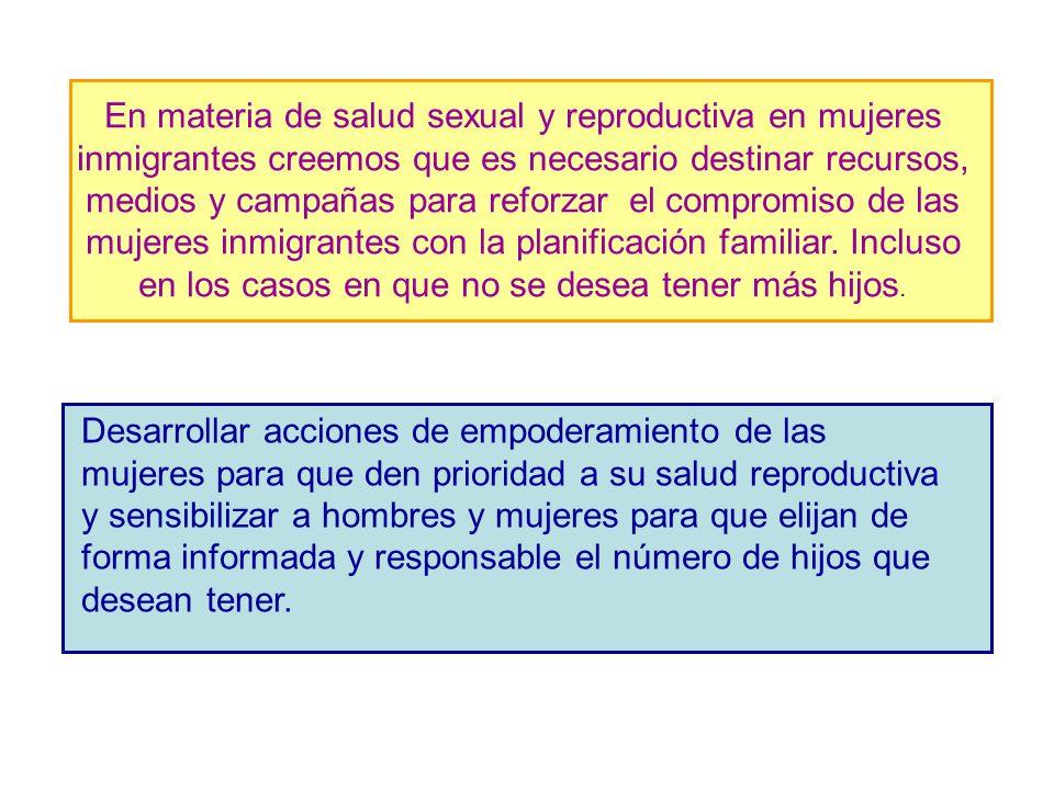 En materia de salud sexual y reproductiva en mujeres inmigrantes creemos que es necesario destinar recursos, medios y campañas para reforzar el compromiso de las mujeres inmigrantes con la planificación familiar. Incluso en los casos en que no se desea tener más hijos.
